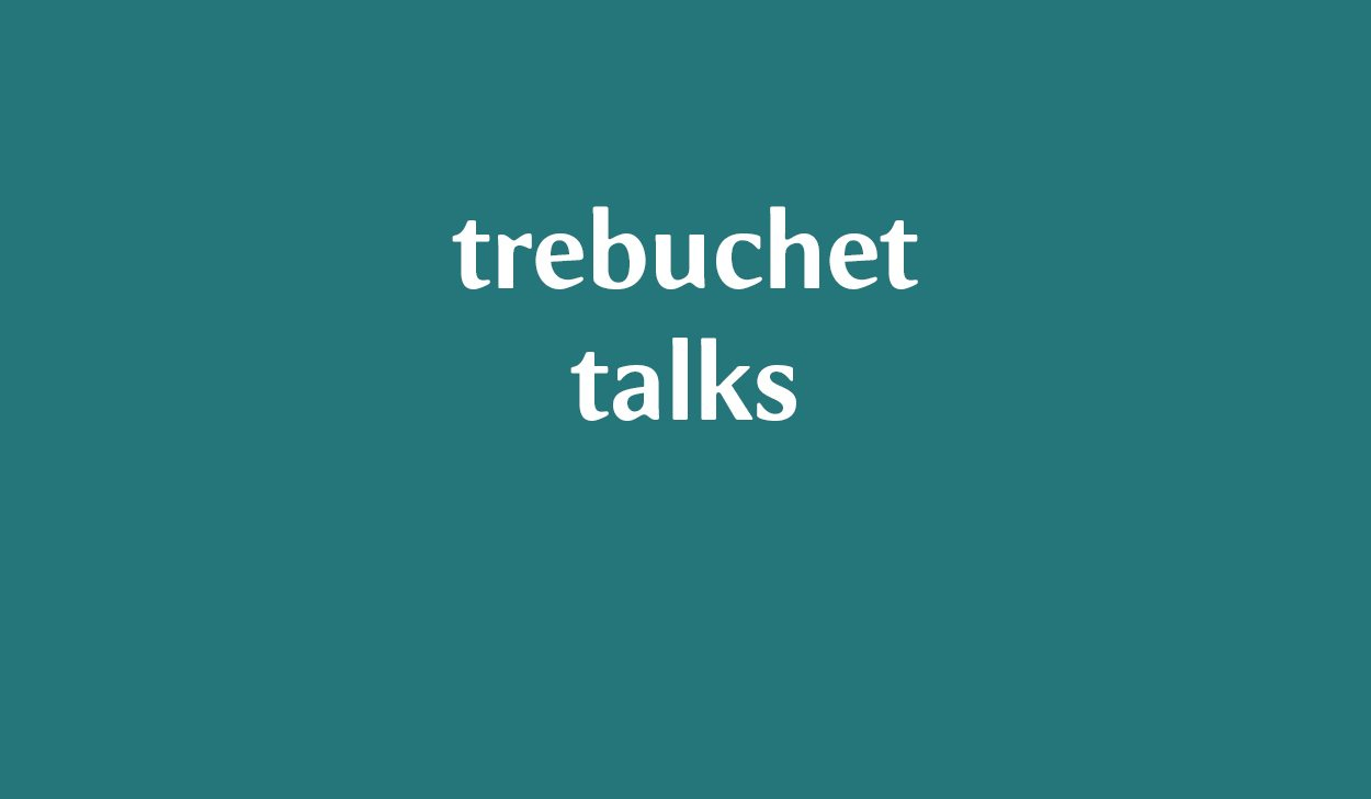 Trebuchet Talks